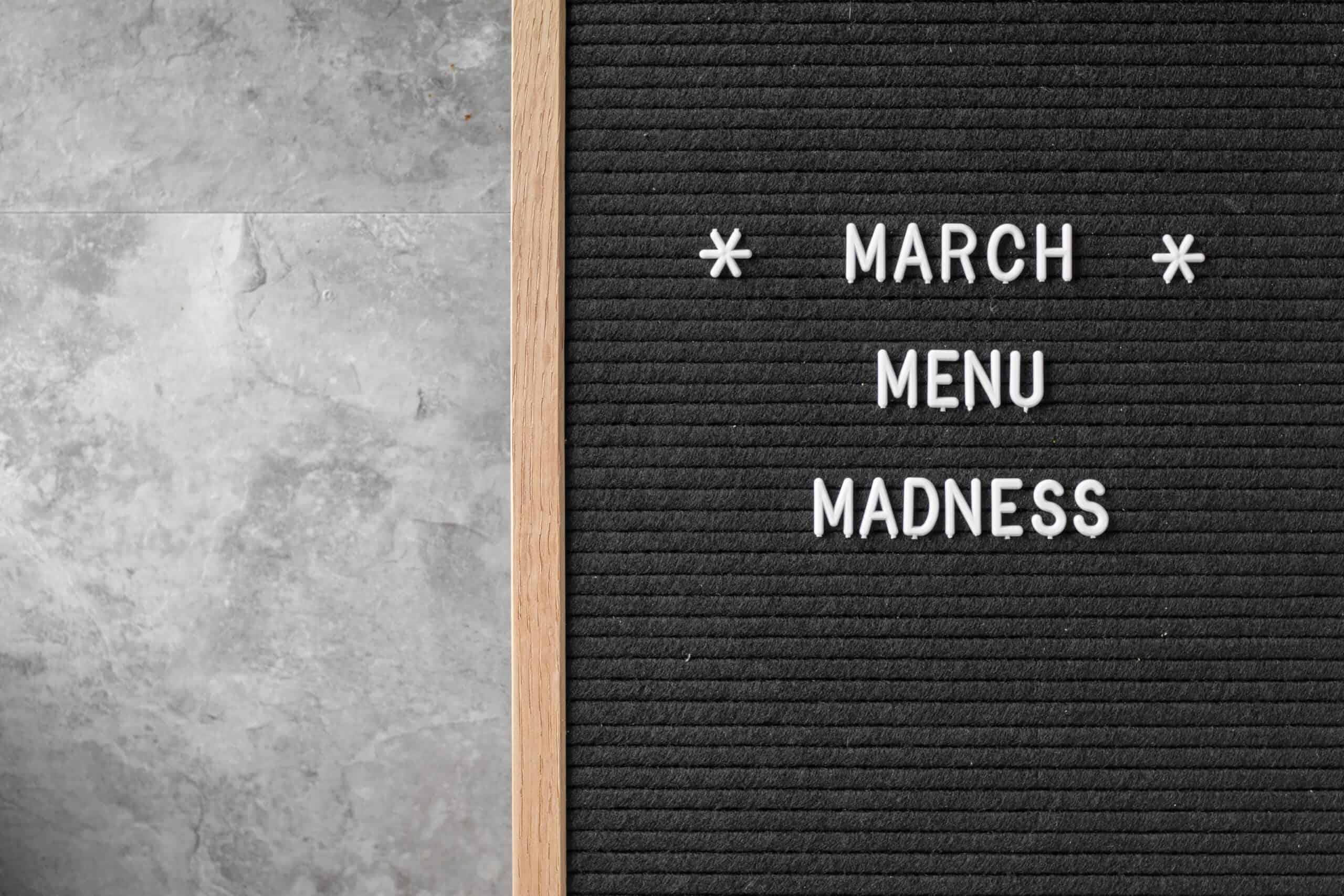 "letterboard that says ""march menu madness"""
